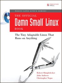 The Official Damn Small Linux Book: The Tiny Adaptable Linux That Runs on Anything (e-bok)
