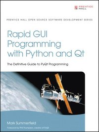 Rapid GUI Programming with Python and Qt: The Definitive Guide to PyQt Programming (h�ftad)