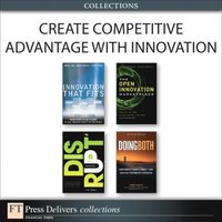 Create Competitive Advantage with Innovation (Collection) (h�ftad)
