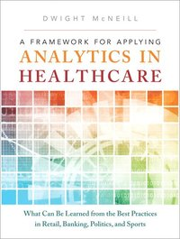 A Framework for Applying Analytics in Healthcare (inbunden)
