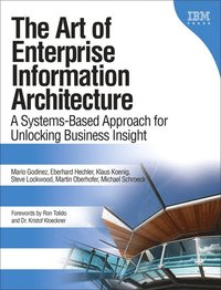 The Art of Enterprise Information Architecture: A Systems-Based Approach for Unlocking Business Insight (h�ftad)