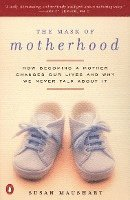 The Mask of Motherhood: How Becoming a Mother Changes Everything and Why We Pretend It Doesn't (inbunden)