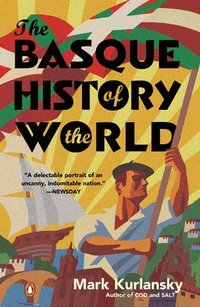 The Basque History of the World: The Story of a Nation (h�ftad)