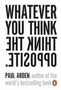 Whatever You Think, Think The Opposite (h�ftad)