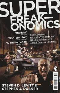 Superfreakonomics: Global Cooling, Patriotic Prostitutes and Why Sucicide Bombers Should Buy Life Insureance (h�ftad)