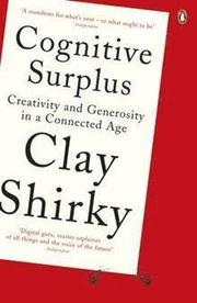 Cognitive Surplus: Creativity and Generosity in a Connected Age (h�ftad)
