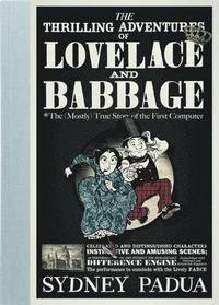 The Thrilling Adventures of Lovelace and Babbage (inbunden)