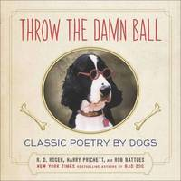 Throw the Damn Ball: Classic Poetry by Dogs (h�ftad)