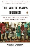 The White Man's Burden: Why the West's Efforts to Aid the Rest Have Done So Much Ill and So Little Good (h�ftad)
