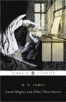 Count Magnus and Other Ghost Stories: v. 1 the Complete Ghost Stories of M. R. James (h�ftad)