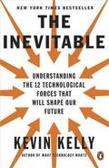 The Inevitable: Understanding the 12 Technological Forces That Will Shape Our Future