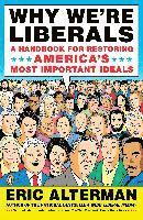 Why We're Liberals: A Handbook for Restoring America's Most Important Ideals (h�ftad)