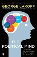 The Political Mind: A Cognitive Scientist's Guide to Your Brain and Its Politics (h�ftad)