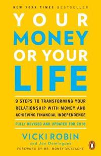 Your Money or Your Life: 9 Steps to Transforming Your Relationship with Money and Achieving Financial Ind Ependence: Revised and Updated for th (h�ftad)