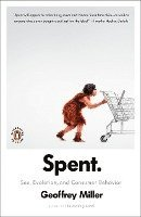 Spent: Sex, Evolution, and Consumer Behavior (h�ftad)