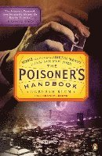 The Poisoner's Handbook: Murder and the Birth of Forensic Medicine in Jazz Age New York (h�ftad)