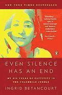 Even Silence Has an End: My Six Years of Captivity in the Colombian Jungle (h�ftad)