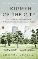 Triumph of the City: How Our Greatest Invention Makes Us Richer, Smarter, Greener, Healthier, and Happier (h�ftad)