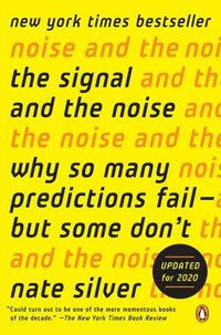 The Signal and the Noise: Why So Many Predictions Fail--But Some Don't (h�ftad)