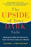 The Upside of Your Dark Side: Why Being Your Whole Self--Not Just Your 'Good' Self--Drives Success and Fulfillment (h�ftad)