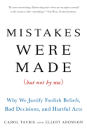 Mistakes Were Made (But Not by Me): Why We Justify Foolish Beliefs, Bad Decisions, and Hurtful Acts (h�ftad)