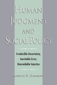 Human Judgment and Social Policy: Irreducible Uncertainty, Inevitable Error, Unavoidable Injustice (inbunden)