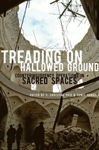 Treading on Hallowed Ground: Counterinsurgency Operations in Sacred Spaces  (h�ftad)