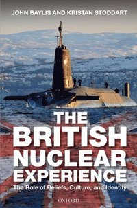 British Nuclear Experience: The Roles of Beliefs, Culture and Identity (h�ftad)