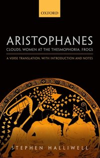 Aristophanes: Clouds, Women at the Thesmophoria, Frogs: A Verse Translation, with Introduction and Notes (e-bok)