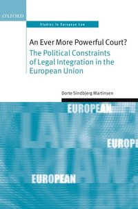 Ever More Powerful Court?: The Political Constraints of Legal Integration in the European Union (e-bok)