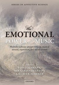 Emotional Power of Music: Multidisciplinary perspectives on musical arousal, expression, and social control (inbunden)