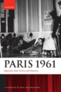 Paris 1961: Algerians, State Terror, and Memory