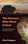 Humans Who Went Extinct: Why Neanderthals died out and we survived