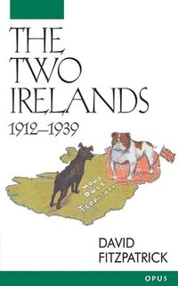The Two Irelands, 1912-1939 (inbunden)