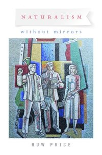 Naturalism Without Mirrors (h�ftad)