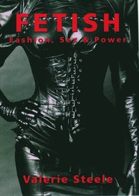 Fetish: Fashion, Sex, and Power (inbunden)