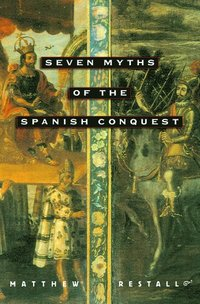 Seven Myths of the Spanish Conquest (h�ftad)