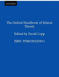 The Oxford Handbook of Ethical Theory (h�ftad)