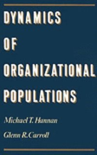 Dynamics of Organizational Populations: Density, Legitimation, and Competition (e-bok)