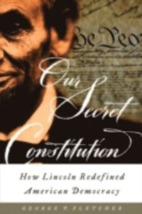Our Secret Constitution How Lincoln Redefined American Democracy (e-bok)