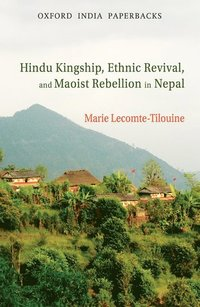 Hindu Kingship, Ethnic Revival, and the Maoist Rebellion in Nepal (häftad)