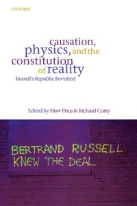 Causation, Physics, and the Constitution of Reality (h�ftad)