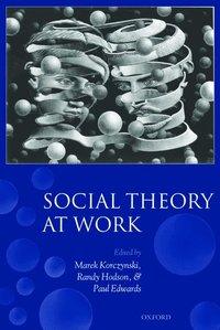 Social Theory at Work (h�ftad)