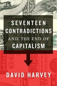 Seventeen Contradictions and the End of Capitalism (inbunden)