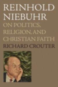 Reinhold Niebuhr: On Politics, Religion, and Christian Faith (h�ftad)
