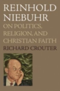 Reinhold Niebuhr: On Politics, Religion, and Christian Faith  (h�ftad)