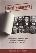Real Enemies: Conspiracy Theories and American Democracy, World War I to 9/11