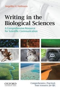 Writing in the Biological Sciences: A Comprehensive Resource for Scientific Communication (h�ftad)