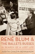 Rene Blum and The Ballets Russes: In Search of a Lost Life