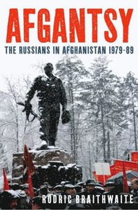 Afgantsy: The Russians in Afghanistan, 1979-1989  (inbunden)